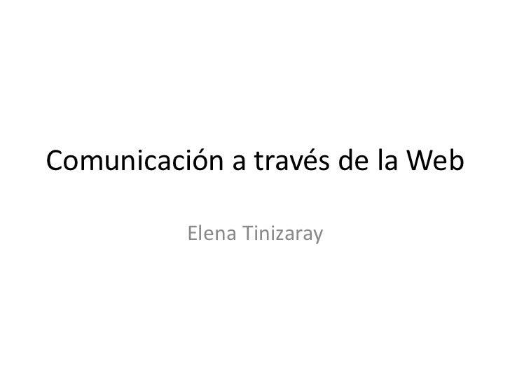 Comunicación a través de la Web<br />Elena Tinizaray<br />