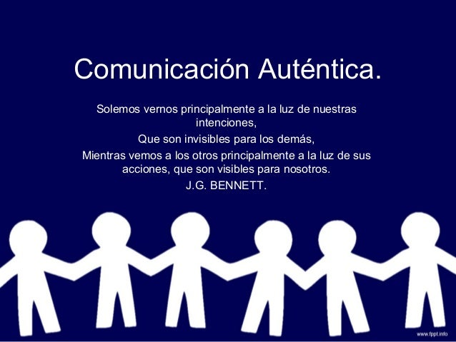 Comunicación Auténtica. Solemos vernos principalmente a la luz de nuestras intenciones, Que son invisibles para los demás,...