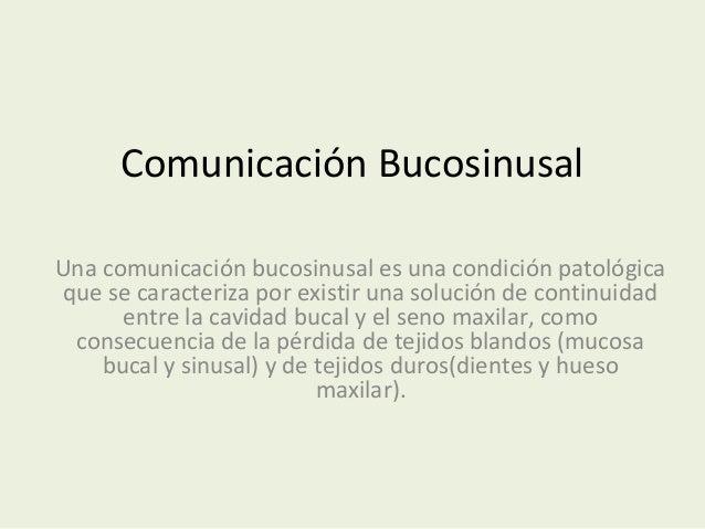 Comunicación BucosinusalUna comunicación bucosinusal es una condición patológica que se caracteriza por existir una soluci...