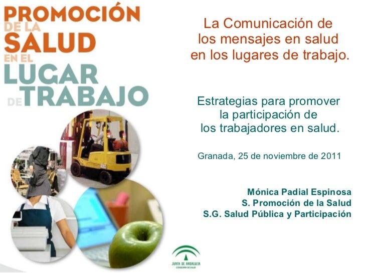 La Comunicación de  los mensajes en salud  en los lugares de trabajo.  Estrategias para promover  la participación de  los...