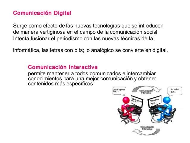 Comunicación DigitalSurge como efecto de las nuevas tecnologías que se introducende manera vertiginosa en el campo de la c...