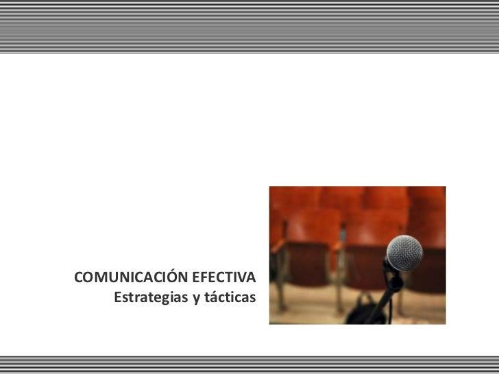 COMUNICACIÓN EFECTIVA    Estrategias y tácticas