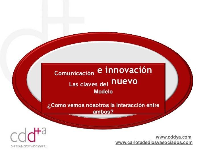 Comunicación    e innovación        Las claves del nuevo                 Modelo¿Como vemos nosotros la interacción entre  ...