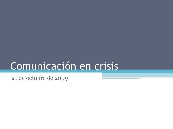 Comunicación en crisis 21 de octubre de 2009