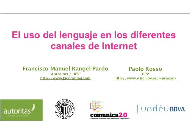El uso del lenguaje en los diferentes        canales de Internet  Francisco Manuel Rangel Pardo           Paolo Rosso     ...