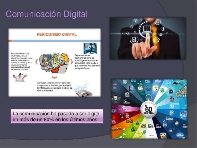 Comunicación Digital La comunicación ha pasado a ser digital en más de un 80% en los últimos años