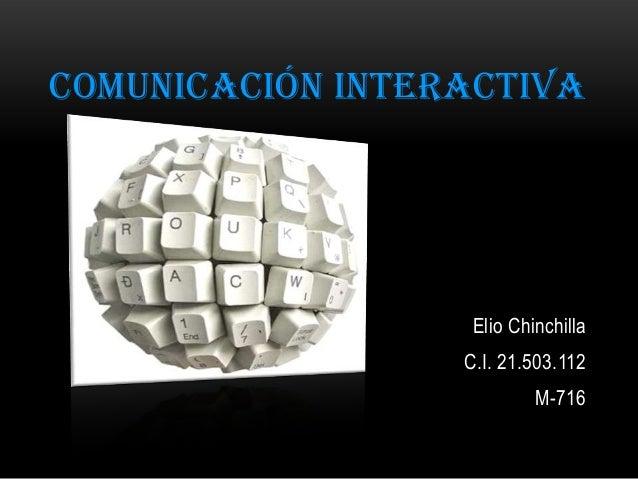 COMUNICACIÓN INTERACTIVAElio ChinchillaC.I. 21.503.112M-716