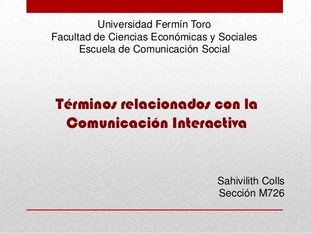 Universidad Fermín Toro Facultad de Ciencias Económicas y Sociales Escuela de Comunicación Social  Términos relacionados c...