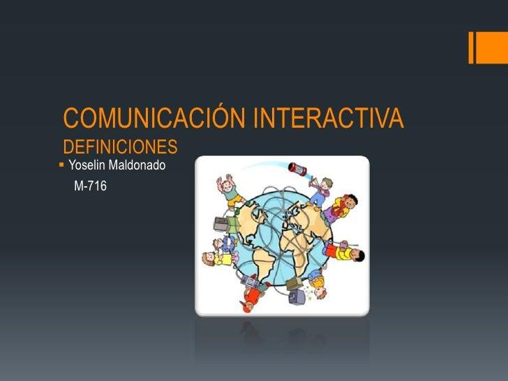 COMUNICACIÓN INTERACTIVADEFINICIONES Yoselin Maldonado   M-716