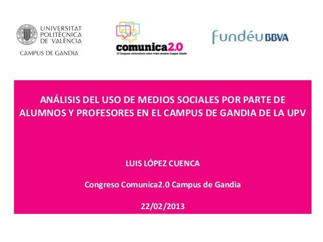 ANÁLISIS DEL USO DE MEDIOS SOCIALES POR PARTE DEALUMNOS Y PROFESORES EN EL CAMPUS DE GANDIA DE LA UPV                     ...