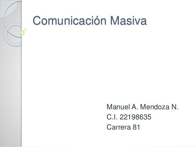 Comunicación Masiva Manuel A. Mendoza N. C.I. 22198635 Carrera 81