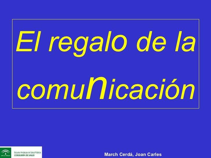 El regal o  de la comu n icación March Cerdá, Joan Carles