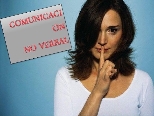    La comunicación no verbal es el proceso de    comunicación mediante el envío y recepción    de mensajes sin palabras, ...