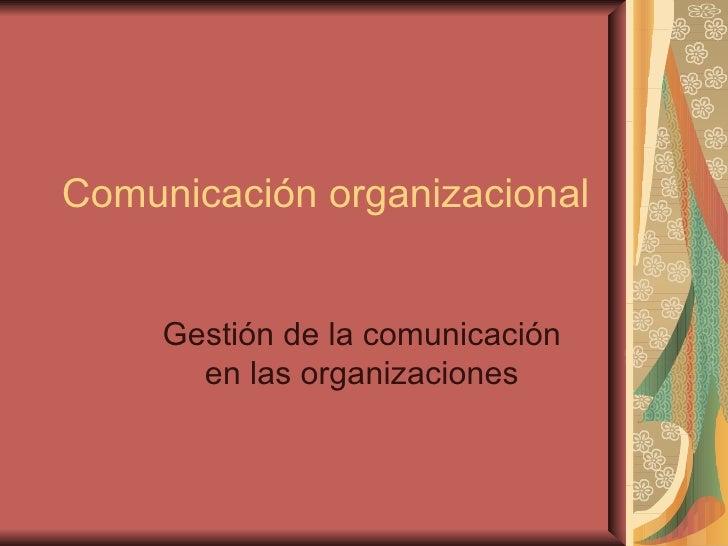 Comunicación organizacional Gestión de la comunicación en las organizaciones