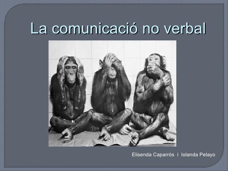 La comunicació no verbal Elisenda Caparrós  i  Iolanda Pelayo