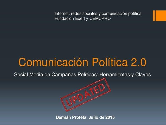 Comunicación Política 2.0 Social Media en Campañas Políticas: Herramientas y Claves Internet, redes sociales y comunicació...