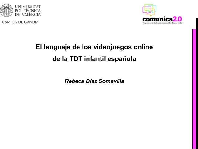 El lenguaje de los videojuegos online     de la TDT infantil española         Rebeca Díez Somavilla