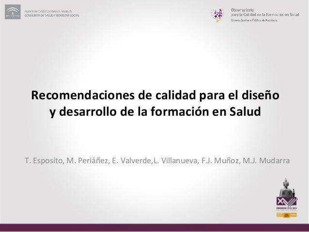 Recomendaciones de calidad para el diseño    y desarrollo de la formación en SaludT. Esposito, M. Periáñez, E. Valverde,L....