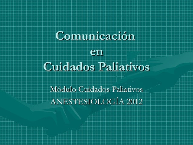 ComunicaciónComunicación enen Cuidados PaliativosCuidados Paliativos Módulo Cuidados PaliativosMódulo Cuidados Paliativos ...