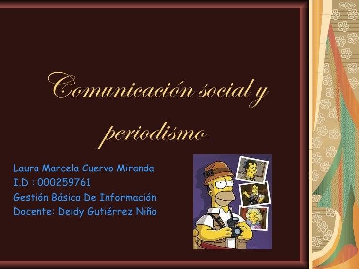 Comunicación social y        periodismoLaura Marcela Cuervo MirandaI.D : 000259761Gestión Básica De InformaciónDocente: De...