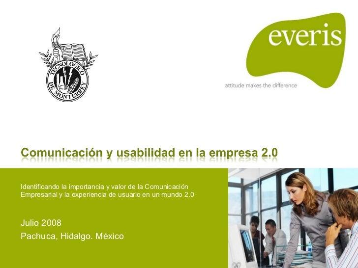 Identificando la importancia y valor de la Comunicación Empresarial y la experiencia de usuario en un mundo 2.0 Julio 2008...