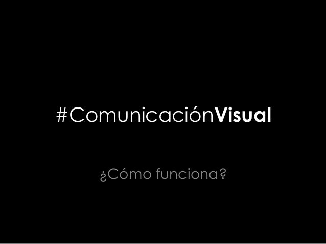 #ComunicaciónVisual ¿Cómo funciona?