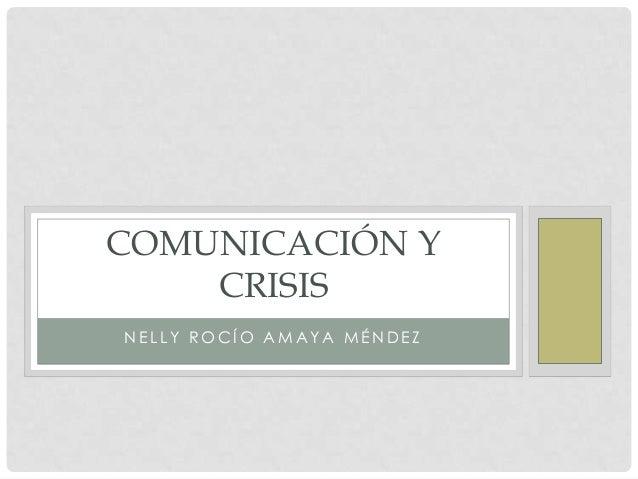 COMUNICACIÓN Y    CRISISNELLY ROCÍO AMAYA MÉNDEZ