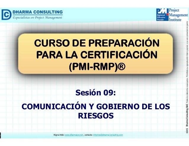 Sesión 09: COMUNICACIÓN Y GOBIERNO DE LOS RIESGOS Página Web: www.dharmacon.net , contacto: informes@dharma-consulting.com...