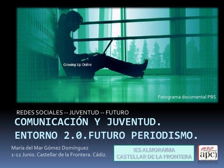 Fotograma documental PBS     REDES SOCIALES -- JUVENTUD -- FUTURO  COMUNICACIÓN Y JUVENTUD.  ENTORNO 2.0.FUTURO PERIODISMO...