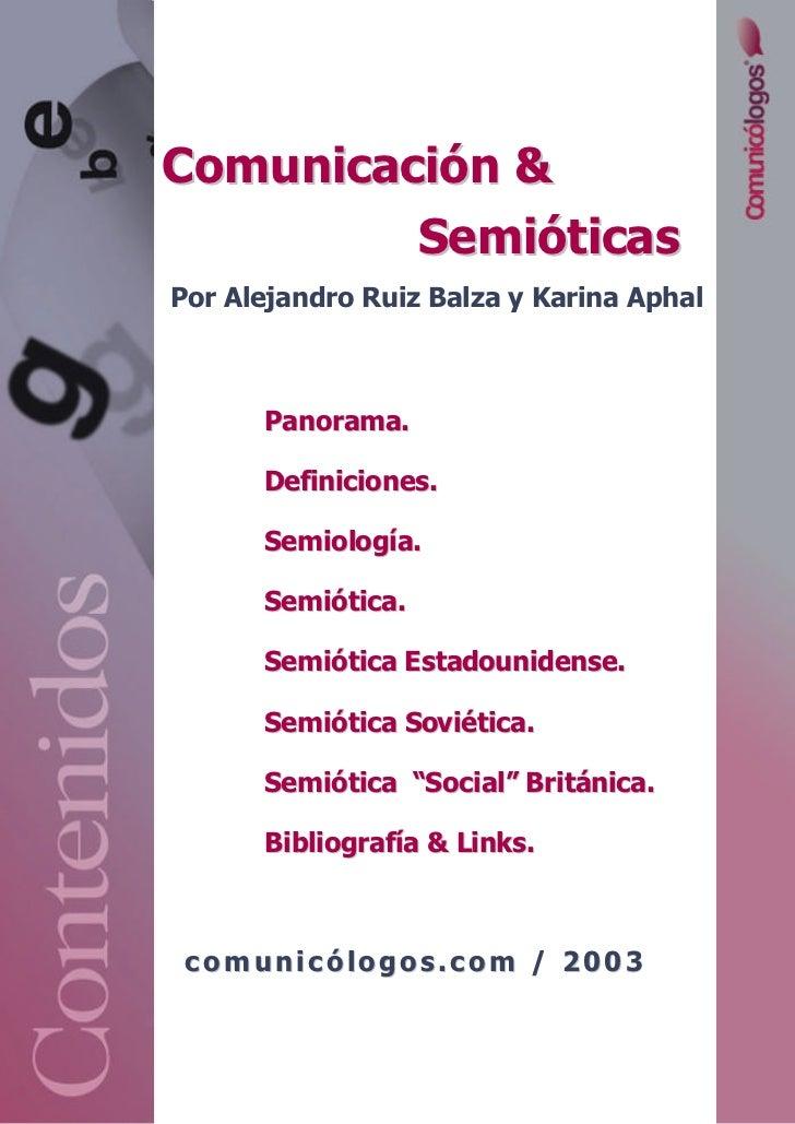 Comunicación &         SemióticasPor Alejandro Ruiz Balza y Karina Aphal       Panorama.       Definiciones.       Semiolo...