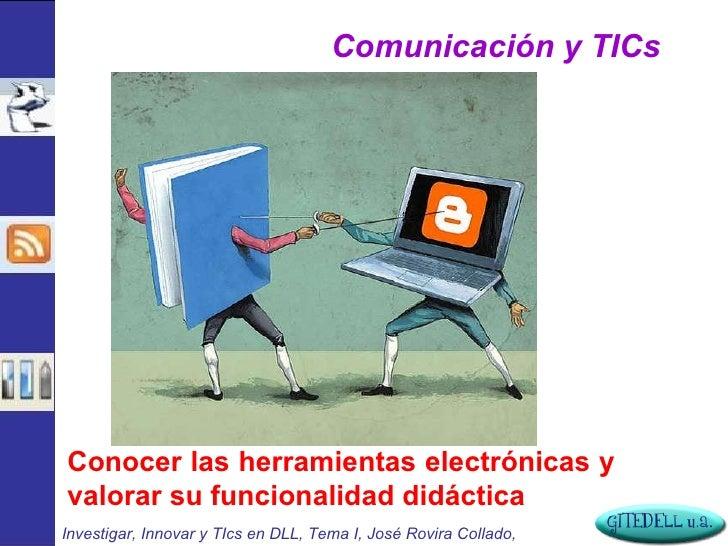 Investigar, Innovar y TIcs en DLL, Tema I, José Rovira Collado,  Comunicación y TICs Conocer las herramientas electrónicas...