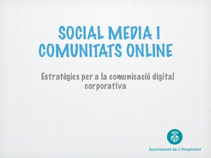 SOCIAL MEDIA ICOMUNITATS ONLINEEstratègies per a la comunicació digital             corporativa