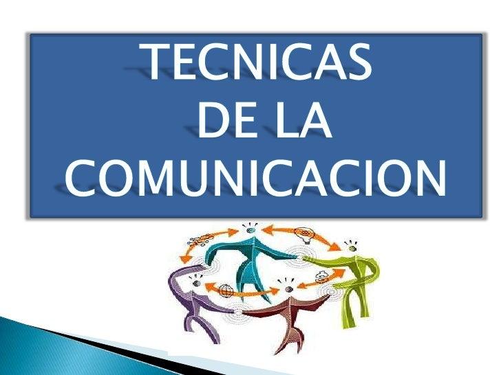 TECNICAS<br /> DE LA<br />COMUNICACION<br />