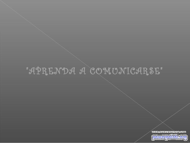 """""""APRENDA A COMUNICARSE"""""""