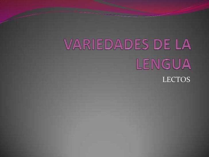 VARIEDADES DE LA LENGUA<br />LECTOS<br />