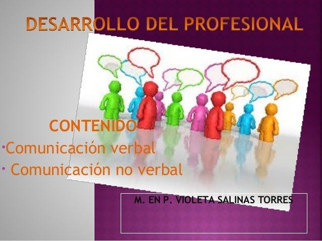 CONTENIDO  •Comunicación verbal  • Comunicación no verbal  M. EN P. VIOLETA SALINAS TORRES