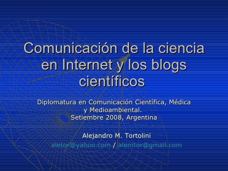 Comunicación de la ciencia en Internet y los blogs científicos  Diplomatura en Comunicación Científica, Médica y Medioambi...