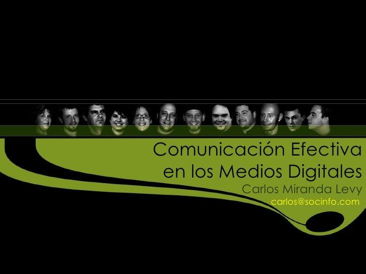 Comunicación Efectiva en los Medios Digitales Carlos Miranda Levy carlos@socinfo.com