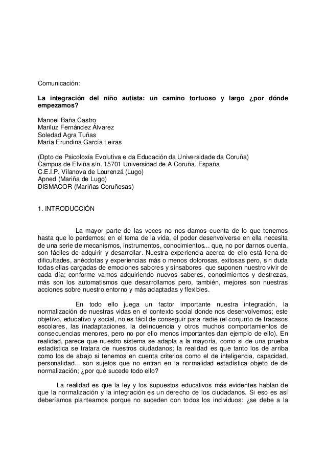 Comunicación: La integración del niño autista: un camino tortuoso y largo ¿por dónde empezamos? Manoel Baña Castro Mariluz...