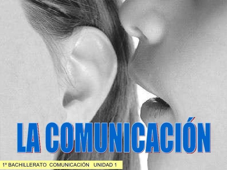 LA COMUNICACIÓN 1º BACHILLERATO  COMUNICACIÓN  UNIDAD 1