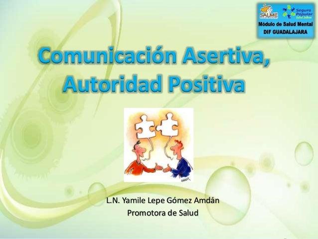 L.N. Yamile Lepe Gómez Amdán Promotora de Salud Comunicación Asertiva, Autoridad Positiva