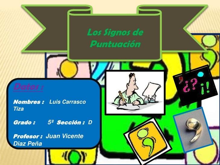 Los Signos de                           PuntuaciónDatos :Nombres : Luis CarrascoTizaGrado :     5ª Sección : DProfesor : J...