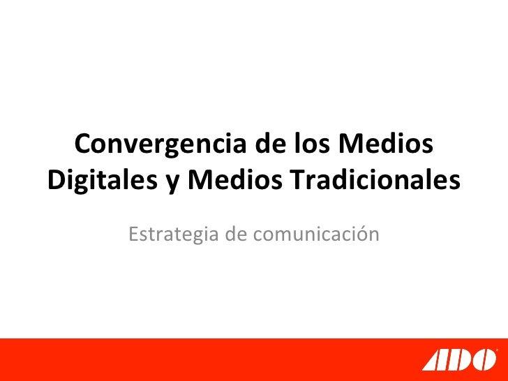 Convergencia de los Medios Digitales y Medios Tradicionales         Estrategia de comunicación