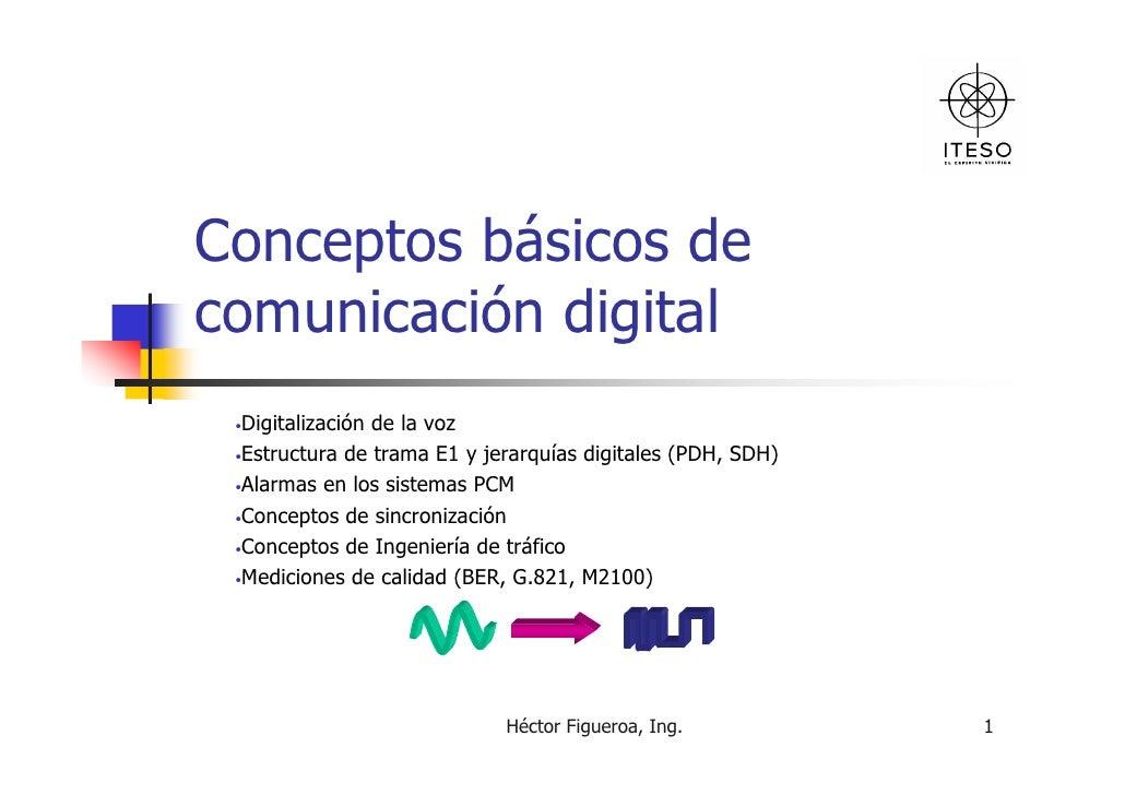 Conceptos básicos decomunicación digital •Digitalizaciónde la voz •Estructura de trama E1 y jerarquías digitales (PDH, SDH...