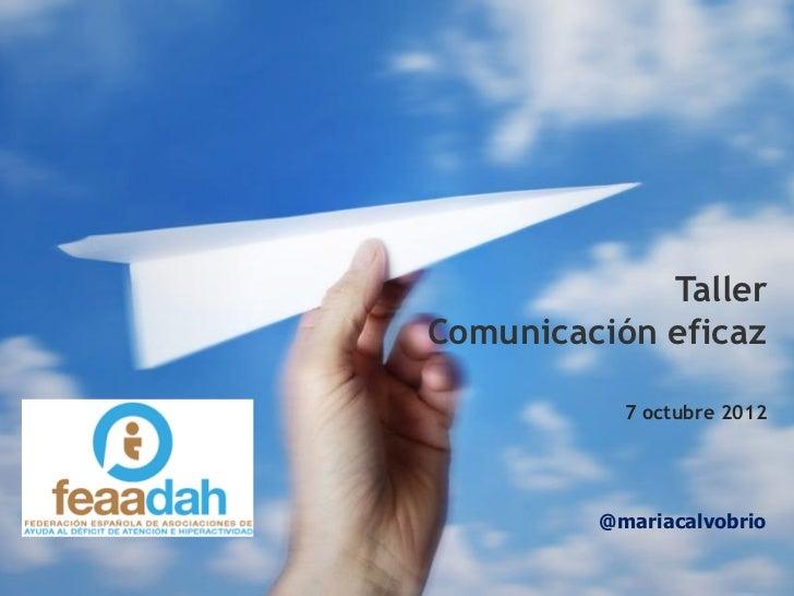TallerComunicación eficaz           7 octubre 2012         @mariacalvobrio