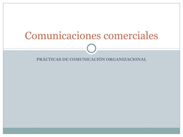 PRÁCTICAS DE COMUNICACIÓN ORGANIZACIONAL Comunicaciones comerciales