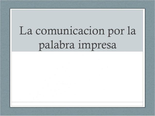 La comunicacion por la palabra impresa