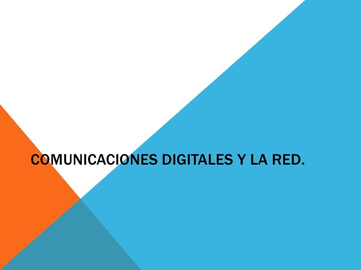 Comunicaciones digitales y la Red.<br />