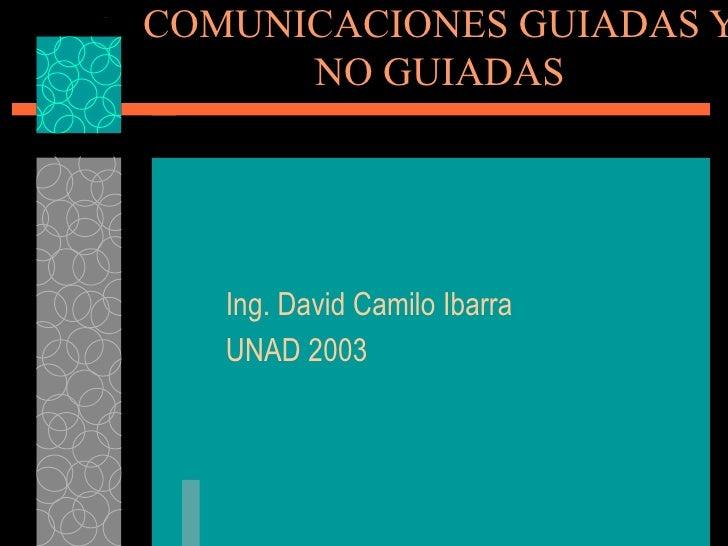 COMUNICACIONES GUIADAS Y NO GUIADAS Ing. David Camilo Ibarra  UNAD 2003