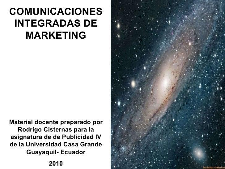 COMUNICACIONES INTEGRADAS DE MARKETING Material docente  preparado por Rodrigo Cisternas p ara la asignatura de de Publici...